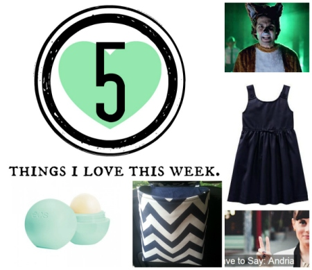 5 things i love this week -- edition 4